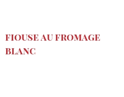 Recipe Fiouse au fromage blanc