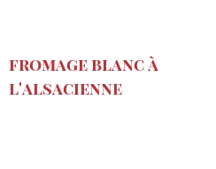Recipe Fromage blanc à l'Alsacienne