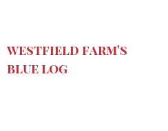 Cheeses of the world - Westfield Farm's Blue Log